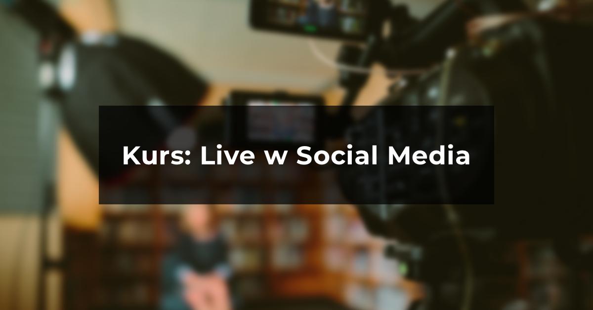 Kurs online: Live w Social Media