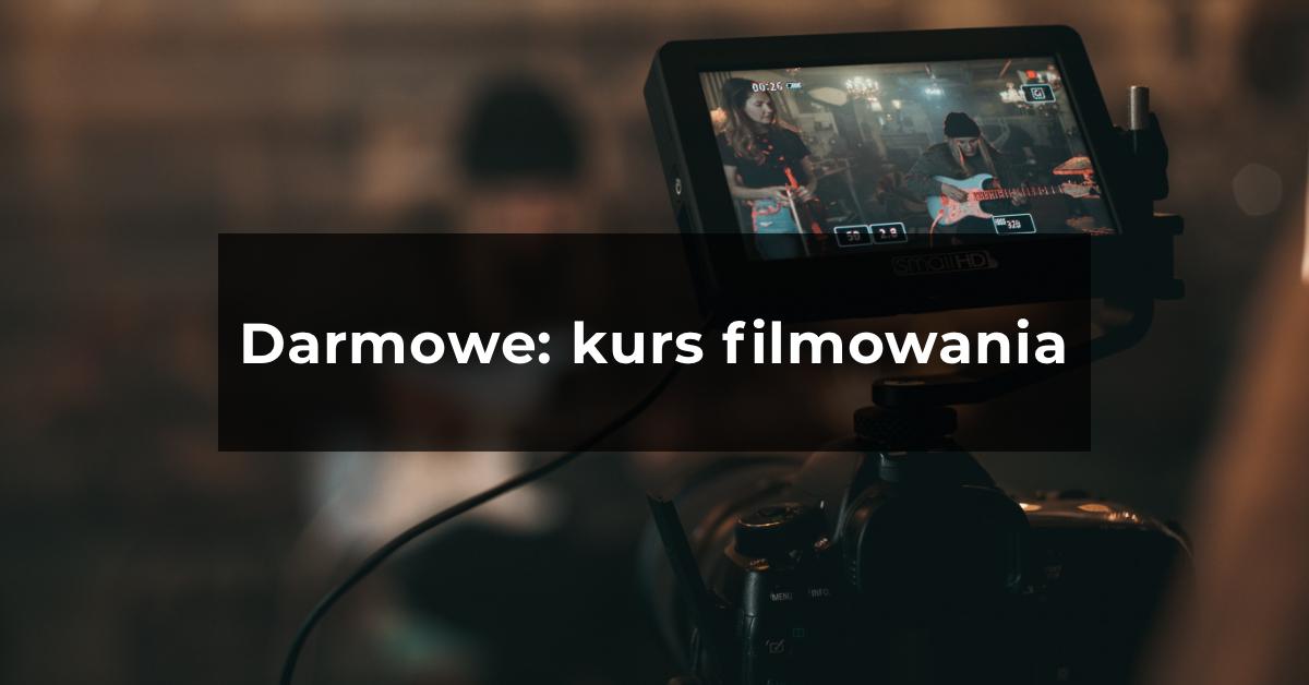 Darmowy kurs z podstaw filmowania aparatem