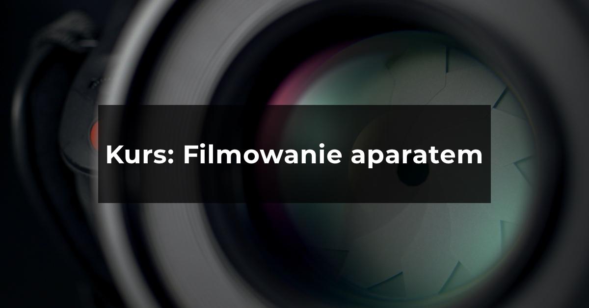 Kurs online: Filmowanie aparatem